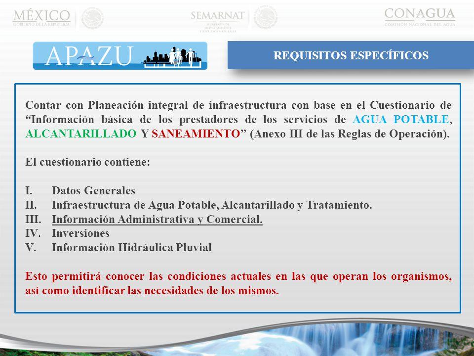 Contar con Planeación integral de infraestructura con base en el Cuestionario de Información básica de los prestadores de los servicios de AGUA POTABLE, ALCANTARILLADO Y SANEAMIENTO (Anexo III de las Reglas de Operación).