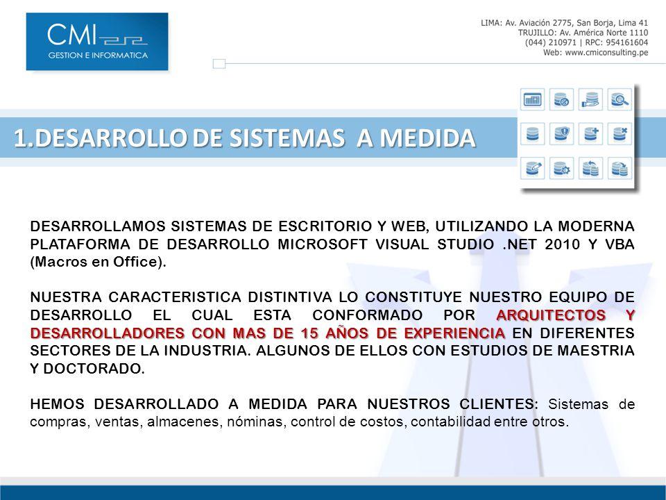 1.DESARROLLO DE SISTEMAS A MEDIDA 1.DESARROLLO DE SISTEMAS A MEDIDA DESARROLLAMOS SISTEMAS DE ESCRITORIO Y WEB, UTILIZANDO LA MODERNA PLATAFORMA DE DESARROLLO MICROSOFT VISUAL STUDIO.NET 2010 Y VBA (Macros en Office).