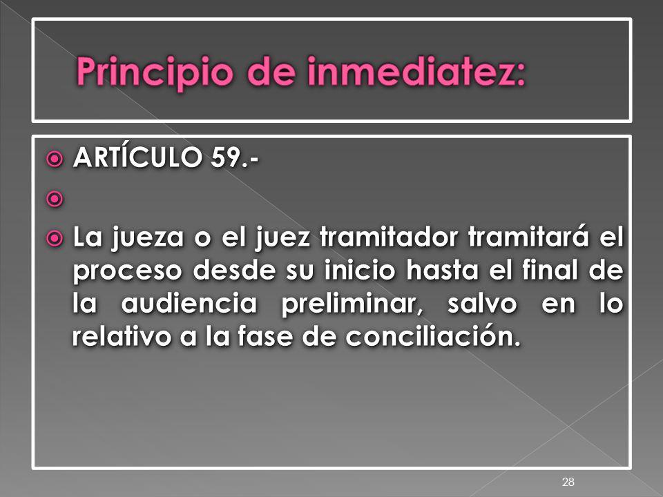  ARTÍCULO 59.-   La jueza o el juez tramitador tramitará el proceso desde su inicio hasta el final de la audiencia preliminar, salvo en lo relativo a la fase de conciliación.