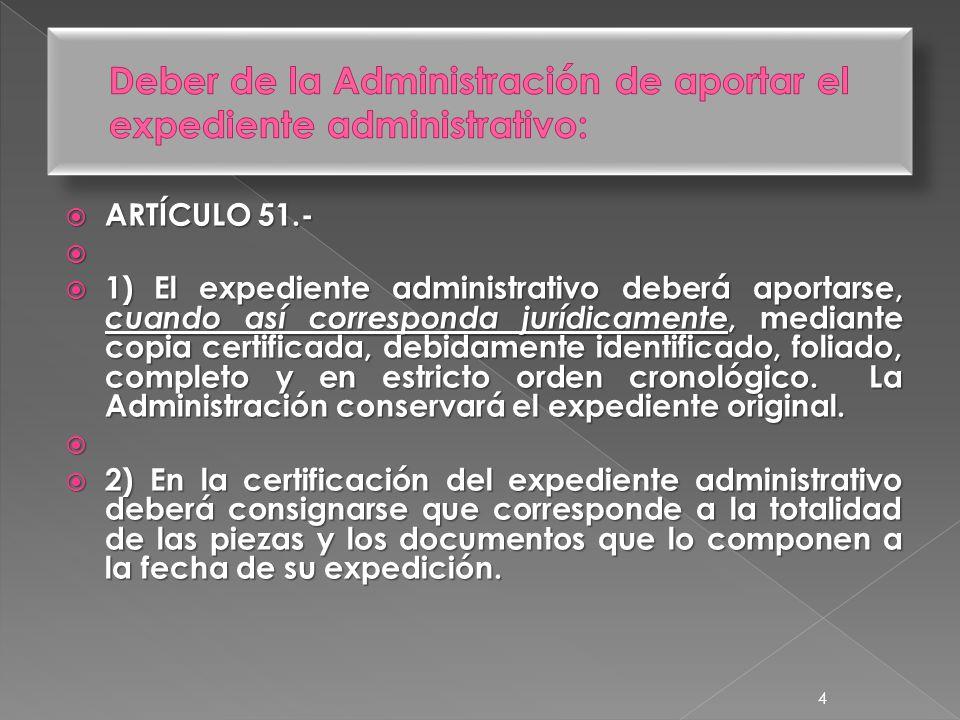  ARTÍCULO 51.-   1)El expediente administrativo deberá aportarse, cuando así corresponda jurídicamente, mediante copia certificada, debidamente identificado, foliado, completo y en estricto orden cronológico.