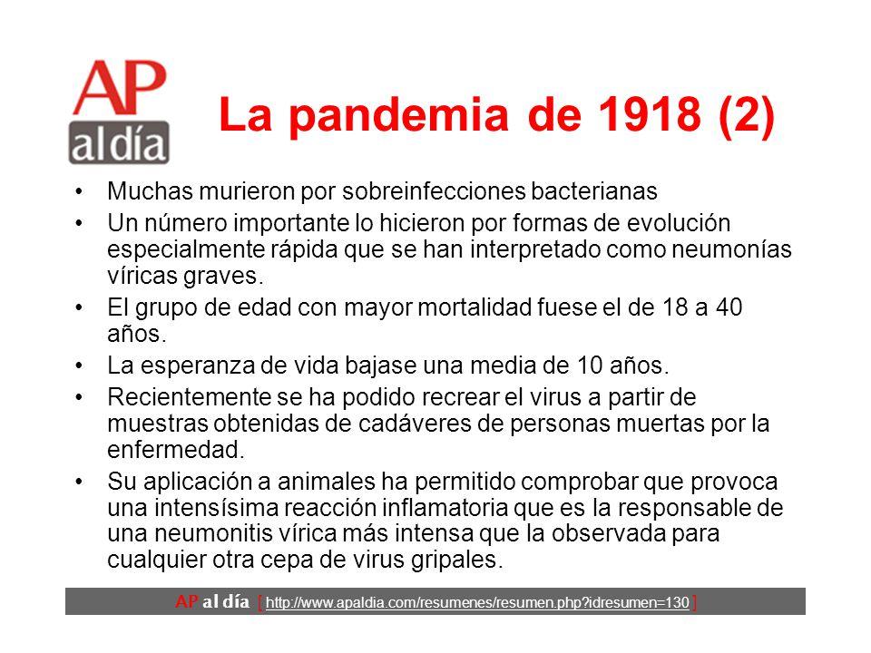 AP al día [ http://www.apaldia.com/resumenes/resumen.php idresumen=130 ] La pandemia de 1918 (1) La epidemia de consecuencias más devastadoras sobre la que existen datos fiables.