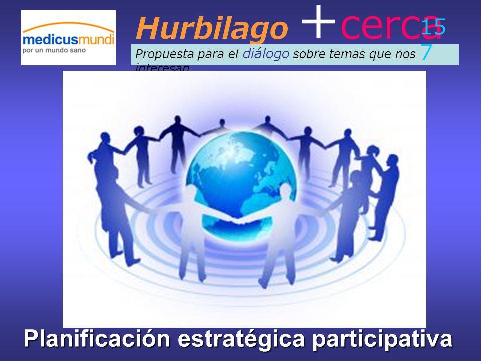 Hurbilago + cerca Propuesta para el diálogo sobre temas que nos interesan 15 7 Planificación estratégica participativa