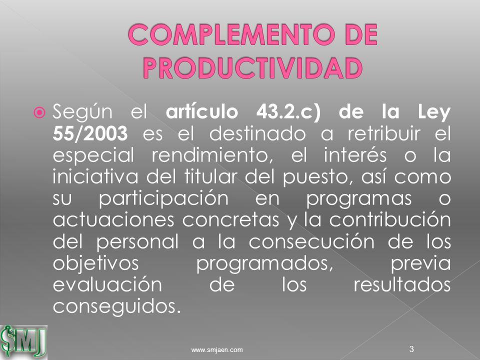  Según el artículo 43.2.c) de la Ley 55/2003 es el destinado a retribuir el especial rendimiento, el interés o la iniciativa del titular del puesto, así como su participación en programas o actuaciones concretas y la contribución del personal a la consecución de los objetivos programados, previa evaluación de los resultados conseguidos.