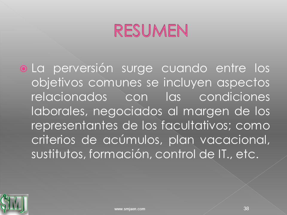  La perversión surge cuando entre los objetivos comunes se incluyen aspectos relacionados con las condiciones laborales, negociados al margen de los representantes de los facultativos; como criterios de acúmulos, plan vacacional, sustitutos, formación, control de IT., etc.
