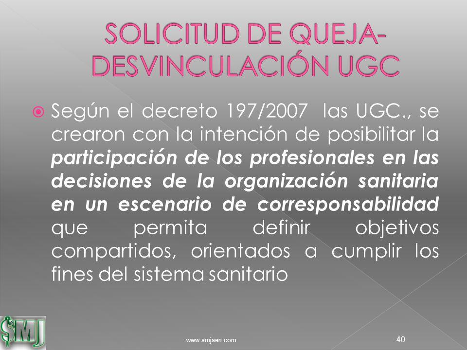  Según el decreto 197/2007 las UGC., se crearon con la intención de posibilitar la participación de los profesionales en las decisiones de la organización sanitaria en un escenario de corresponsabilidad que permita definir objetivos compartidos, orientados a cumplir los fines del sistema sanitario www.smjaen.com 40