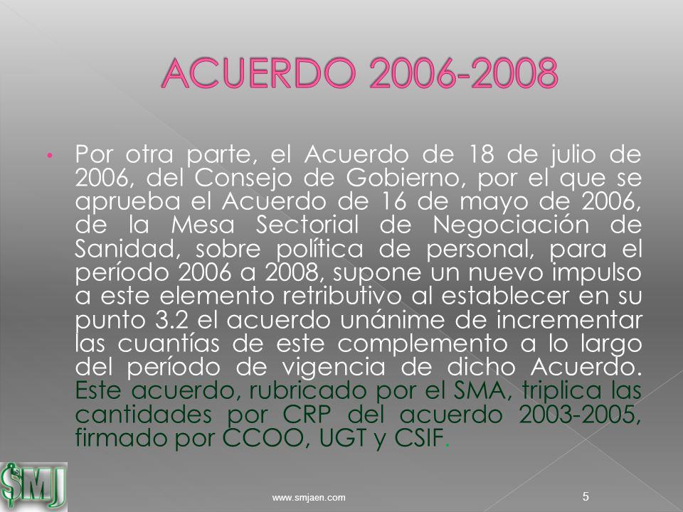 Por otra parte, el Acuerdo de 18 de julio de 2006, del Consejo de Gobierno, por el que se aprueba el Acuerdo de 16 de mayo de 2006, de la Mesa Sectorial de Negociación de Sanidad, sobre política de personal, para el período 2006 a 2008, supone un nuevo impulso a este elemento retributivo al establecer en su punto 3.2 el acuerdo unánime de incrementar las cuantías de este complemento a lo largo del período de vigencia de dicho Acuerdo.