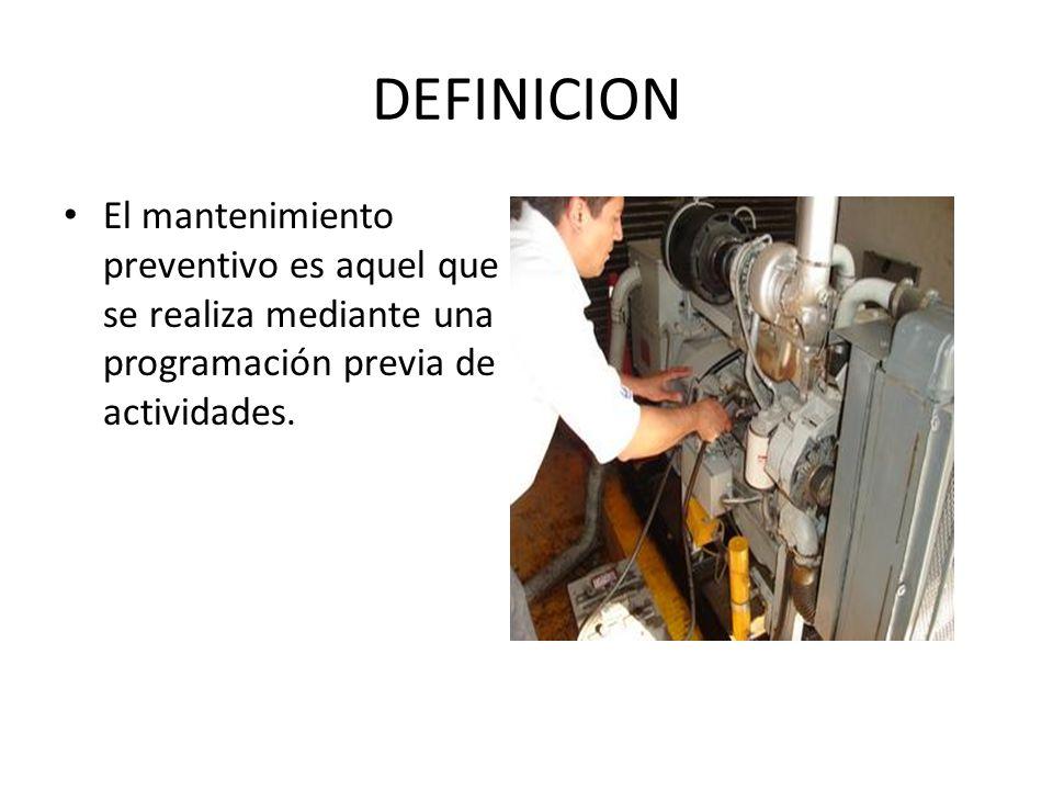 DEFINICION El mantenimiento preventivo es aquel que se realiza mediante una programación previa de actividades.