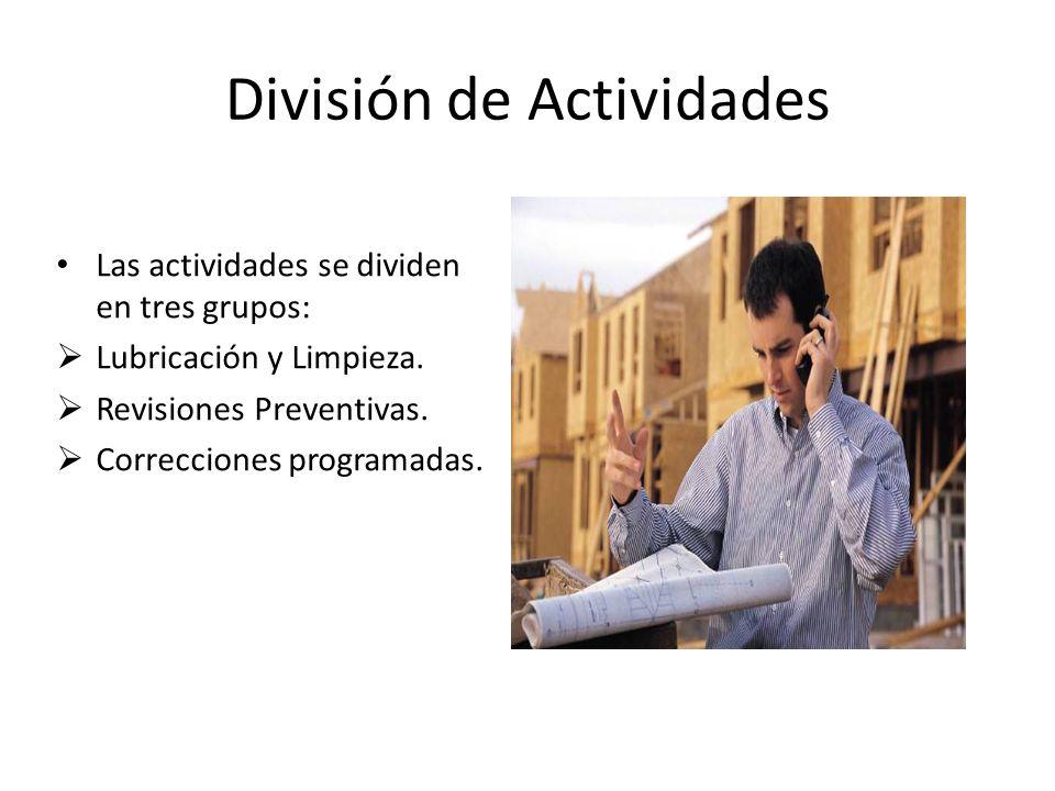 División de Actividades Las actividades se dividen en tres grupos:  Lubricación y Limpieza.
