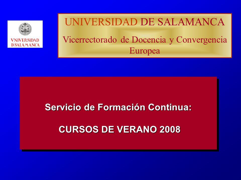 UNIVERSIDAD DE SALAMANCA Vicerrectorado de Docencia y Convergencia Europea Servicio de Formación Continua: CURSOS DE VERANO 2008
