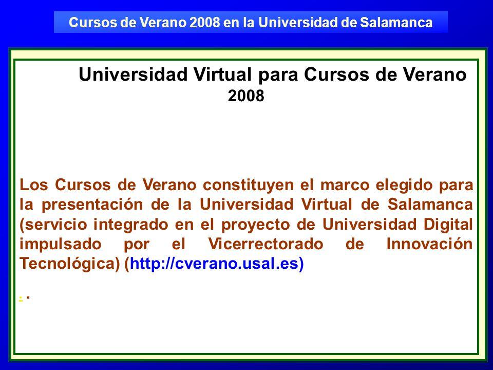 Universidad Virtual para Cursos de Verano 2008 Los Cursos de Verano constituyen el marco elegido para la presentación de la Universidad Virtual de Salamanca (servicio integrado en el proyecto de Universidad Digital impulsado por el Vicerrectorado de Innovación Tecnológica) (http://cverano.usal.es)..