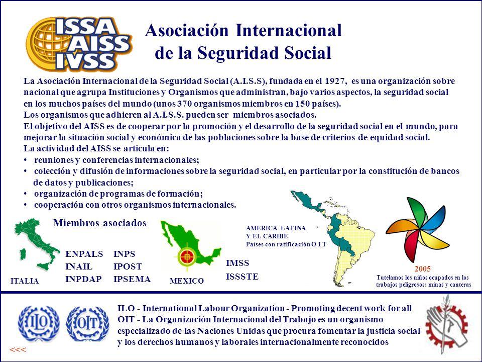 <<< Asociación Internacional de la Seguridad Social La Asociación Internacional de la Seguridad Social (A.I.S.S), fundada en el 1927, es una organización sobre nacional que agrupa Instituciones y Organismos que administran, bajo varios aspectos, la seguridad social en los muchos países del mundo (unos 370 organismos miembros en 150 países).