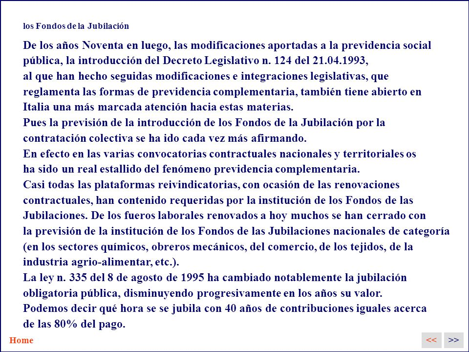 los Fondos de la Jubilación De los años Noventa en luego, las modificaciones aportadas a la previdencia social pública, la introducción del Decreto Legislativo n.