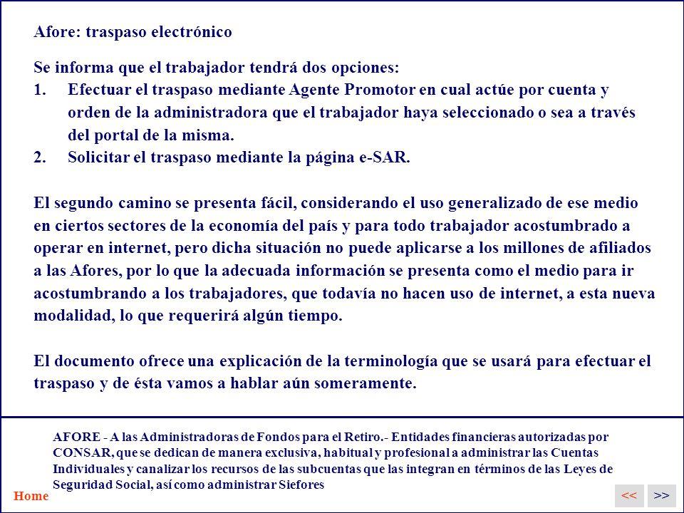 Afore: traspaso electrónico Se informa que el trabajador tendrá dos opciones: 1.Efectuar el traspaso mediante Agente Promotor en cual actúe por cuenta y orden de la administradora que el trabajador haya seleccionado o sea a través del portal de la misma.