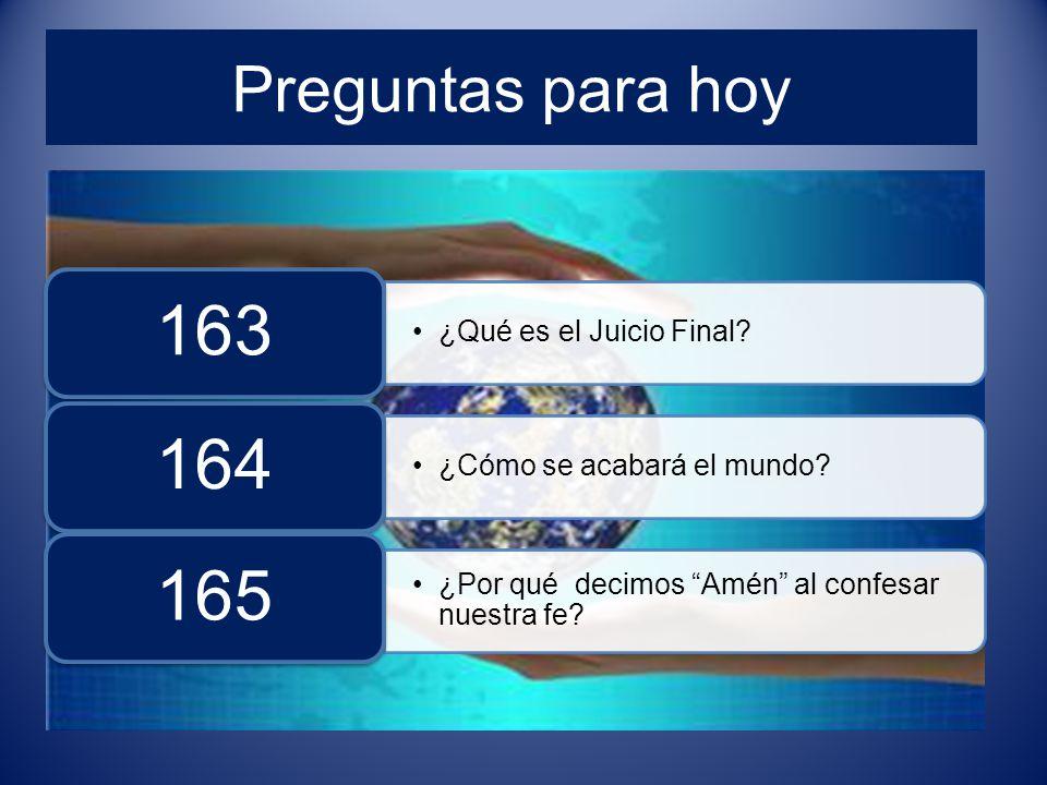 Preguntas para hoy ¿Qué es el Juicio Final. 163 ¿Cómo se acabará el mundo.