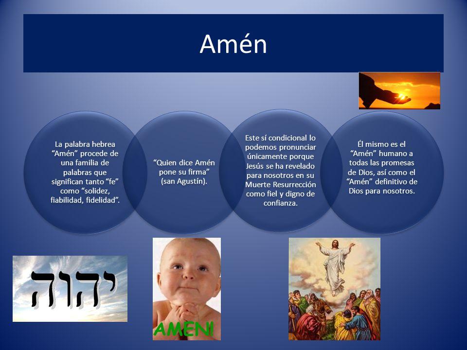 Amén La palabra hebrea Amén procede de una familia de palabras que significan tanto fe como solidez, fiabilidad, fidelidad .