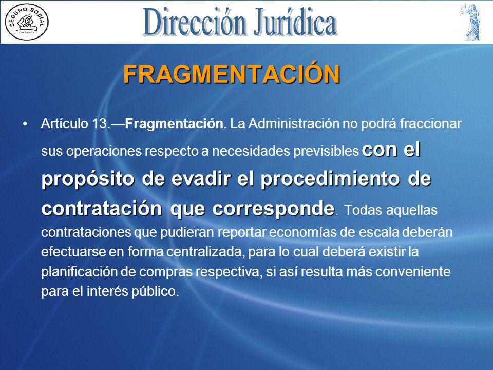 FRAGMENTACIÓN con el propósito de evadir el procedimiento de contratación que correspondeArtículo 13.—Fragmentación.