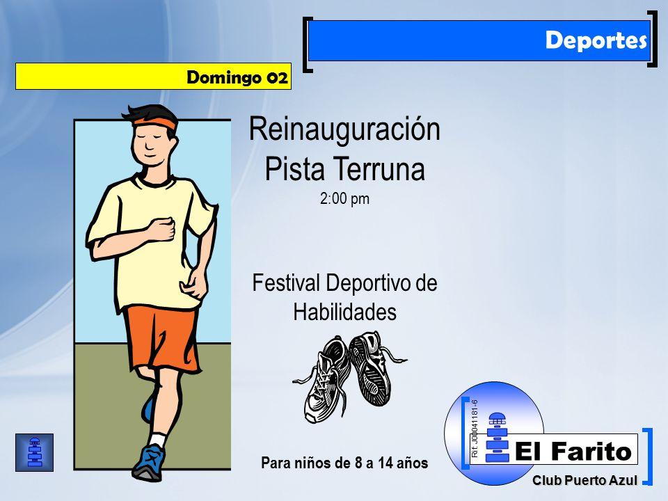 Rif: J00041181-6 Club Puerto Azul El Farito Deportes Domingo 02 Reinauguración Pista Terruna 2:00 pm Festival Deportivo de Habilidades Para niños de 8 a 14 años