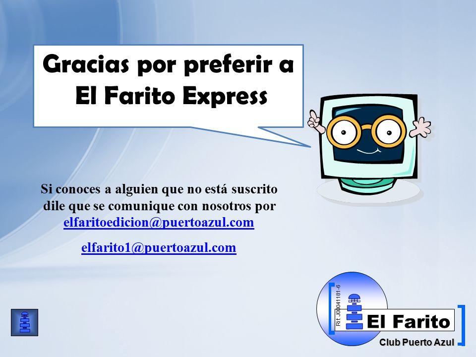 Rif: J00041181-6 Club Puerto Azul El Farito Si conoces a alguien que no está suscrito dile que se comunique con nosotros por elfaritoedicion@puertoazul.com elfaritoedicion@puertoazul.com elfarito1@puertoazul.com Gracias por preferir a El Farito Express