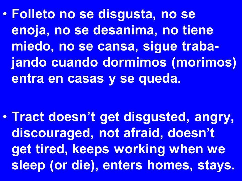 Folleto no se disgusta, no se enoja, no se desanima, no tiene miedo, no se cansa, sigue traba- jando cuando dormimos (morimos) entra en casas y se queda.