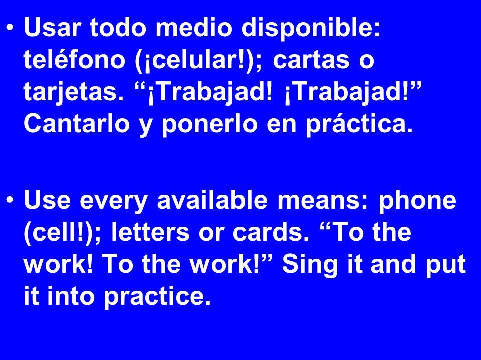 Usar todo medio disponible: teléfono (¡celular!); cartas o tarjetas.