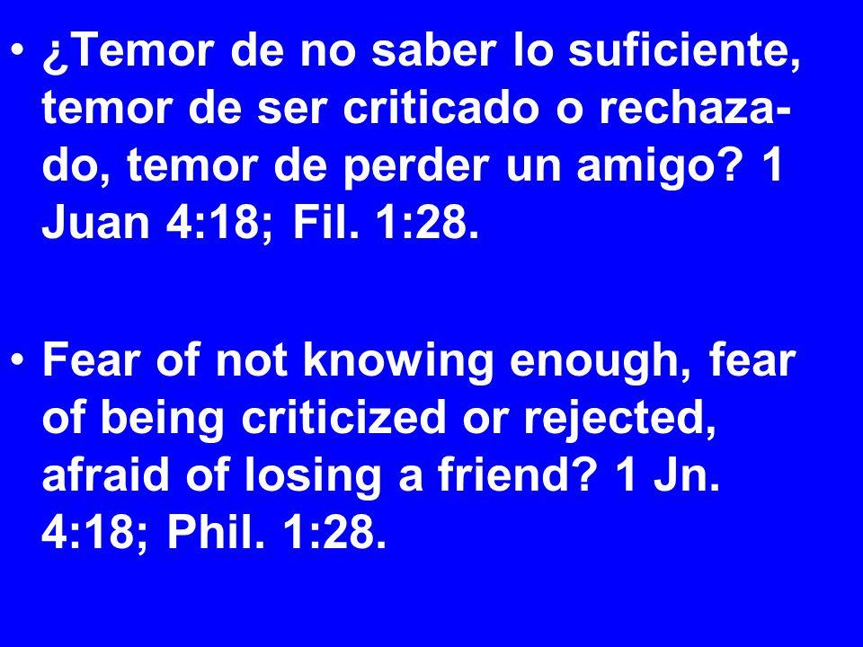 ¿Temor de no saber lo suficiente, temor de ser criticado o rechaza- do, temor de perder un amigo.