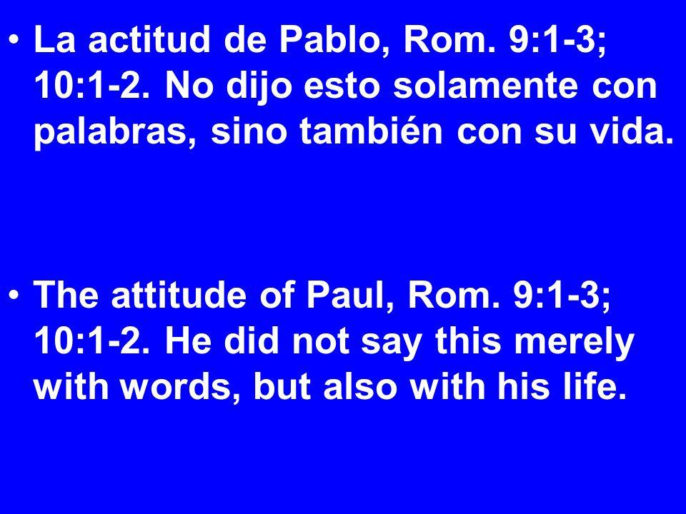 La actitud de Pablo, Rom. 9:1-3; 10:1-2.