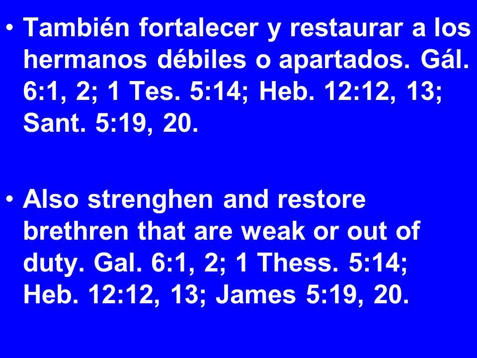 También fortalecer y restaurar a los hermanos débiles o apartados.