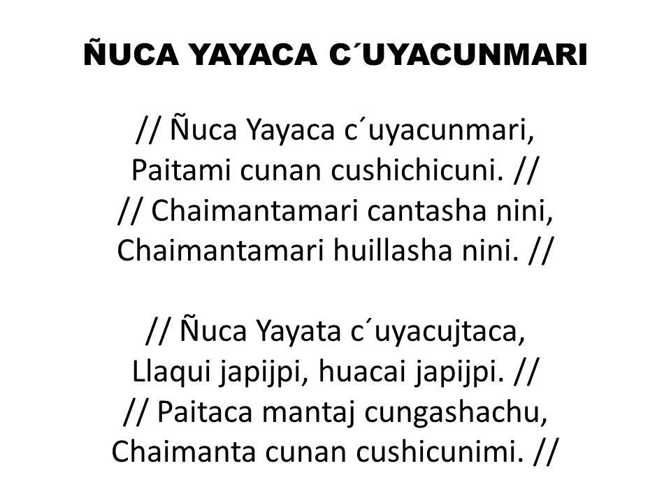 ÑUCA YAYACA C´UYACUNMARI // Ñuca Yayaca c´uyacunmari, Paitami cunan cushichicuni.