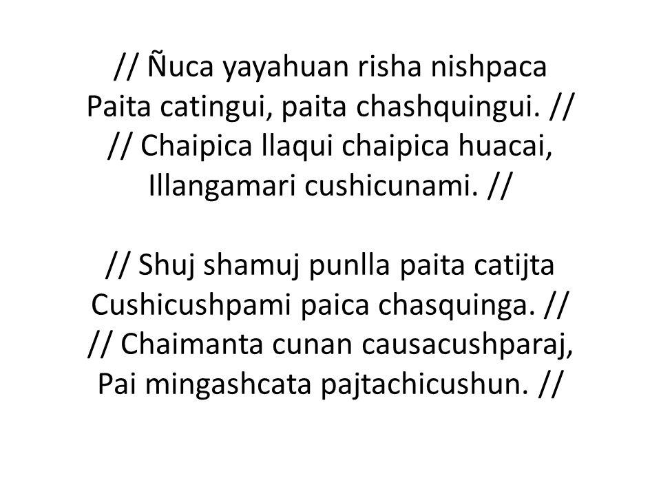 // Ñuca yayahuan risha nishpaca Paita catingui, paita chashquingui.