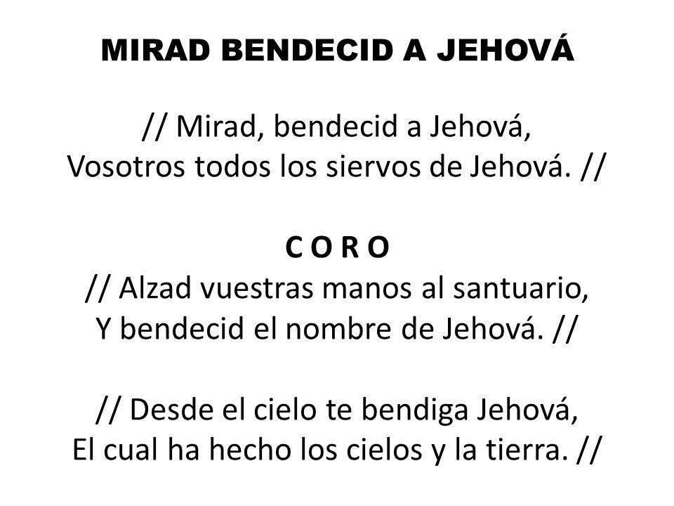 MIRAD BENDECID A JEHOVÁ // Mirad, bendecid a Jehová, Vosotros todos los siervos de Jehová.