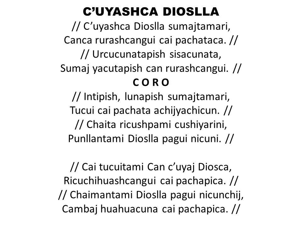 C'UYASHCA DIOSLLA // C'uyashca Dioslla sumajtamari, Canca rurashcangui cai pachataca.