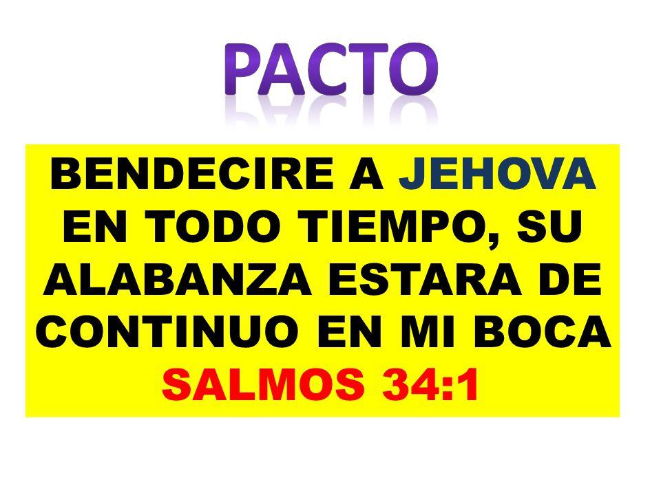 BENDECIRE A JEHOVA EN TODO TIEMPO, SU ALABANZA ESTARA DE CONTINUO EN MI BOCA SALMOS 34:1