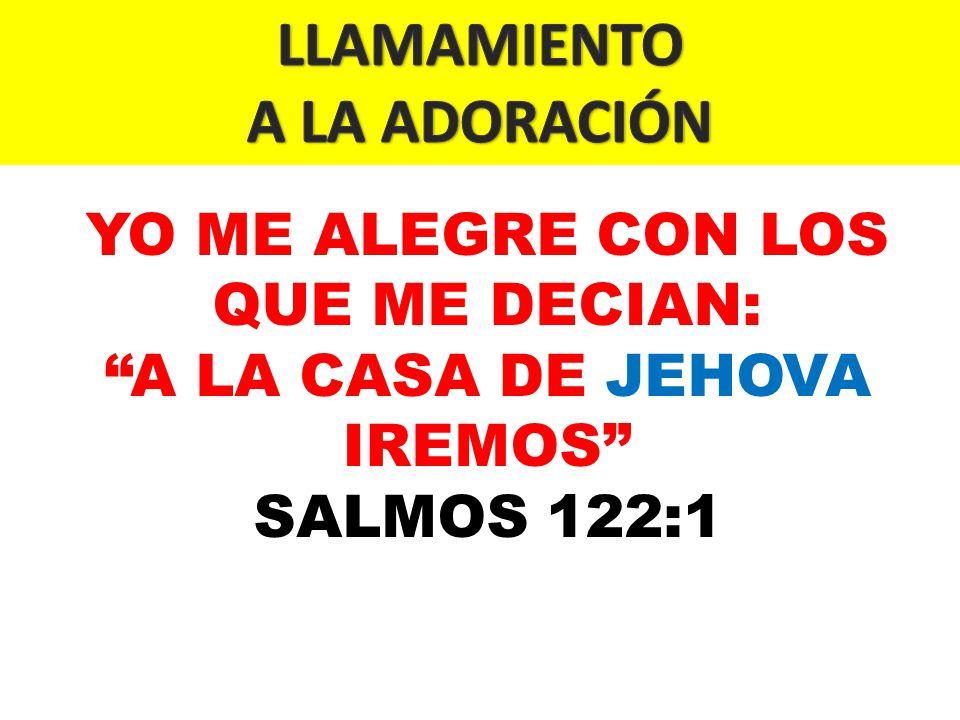 YO ME ALEGRE CON LOS QUE ME DECIAN: A LA CASA DE JEHOVA IREMOS SALMOS 122:1