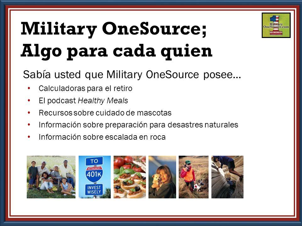 Military OneSource; Algo para cada quien Sabía usted que Military OneSource posee...