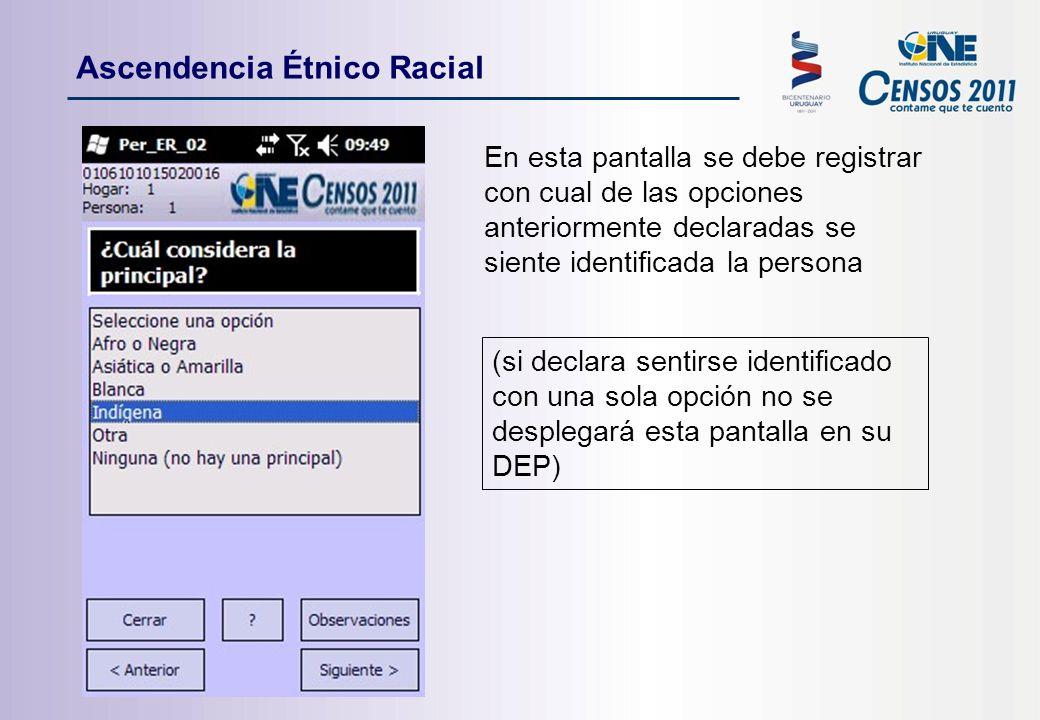 En esta pantalla se debe registrar con cual de las opciones anteriormente declaradas se siente identificada la persona (si declara sentirse identificado con una sola opción no se desplegará esta pantalla en su DEP) Ascendencia Étnico Racial