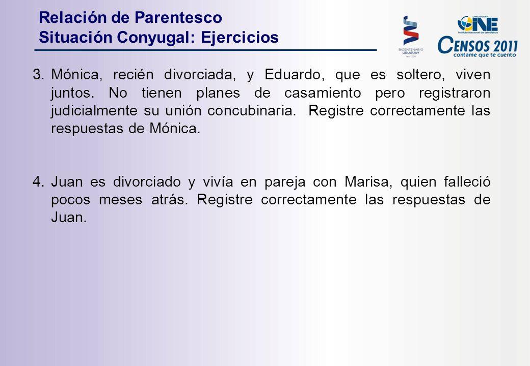 Relación de Parentesco Situación Conyugal: Ejercicios 3.Mónica, recién divorciada, y Eduardo, que es soltero, viven juntos.