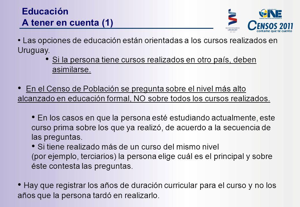 Educación A tener en cuenta (1) Las opciones de educación están orientadas a los cursos realizados en Uruguay.