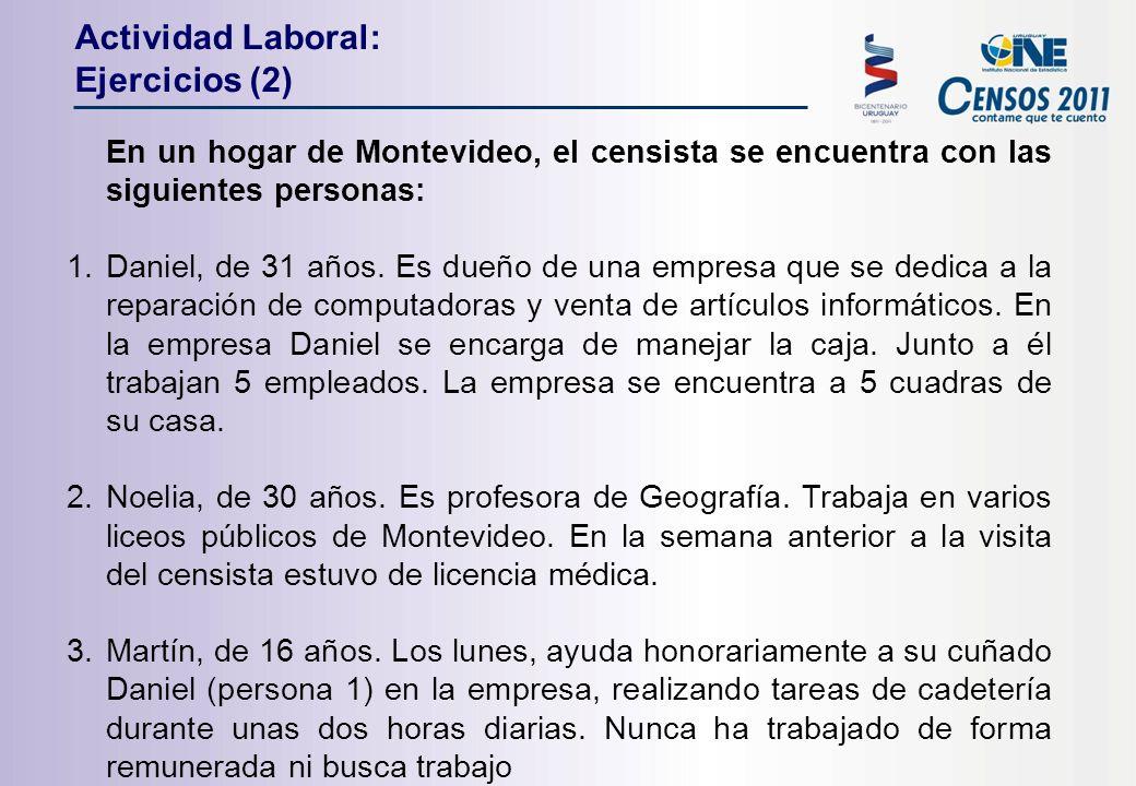 En un hogar de Montevideo, el censista se encuentra con las siguientes personas: 1.Daniel, de 31 años.