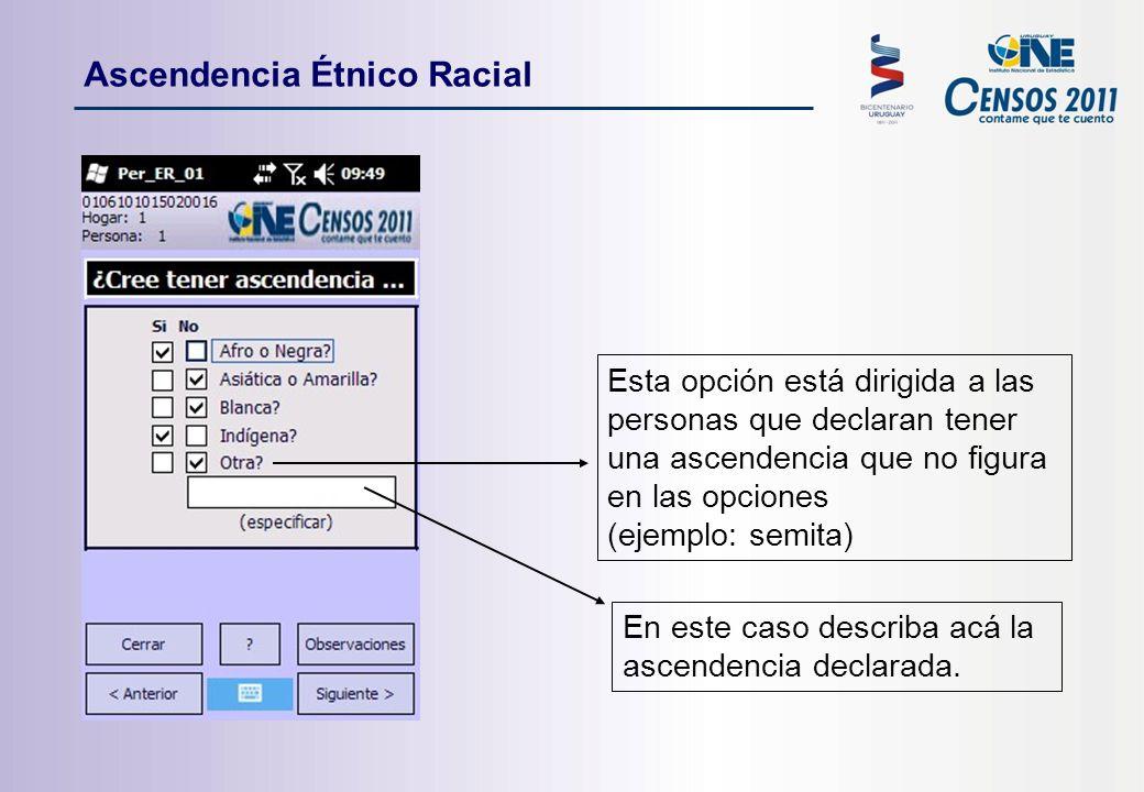 Esta opción está dirigida a las personas que declaran tener una ascendencia que no figura en las opciones (ejemplo: semita) En este caso describa acá la ascendencia declarada.