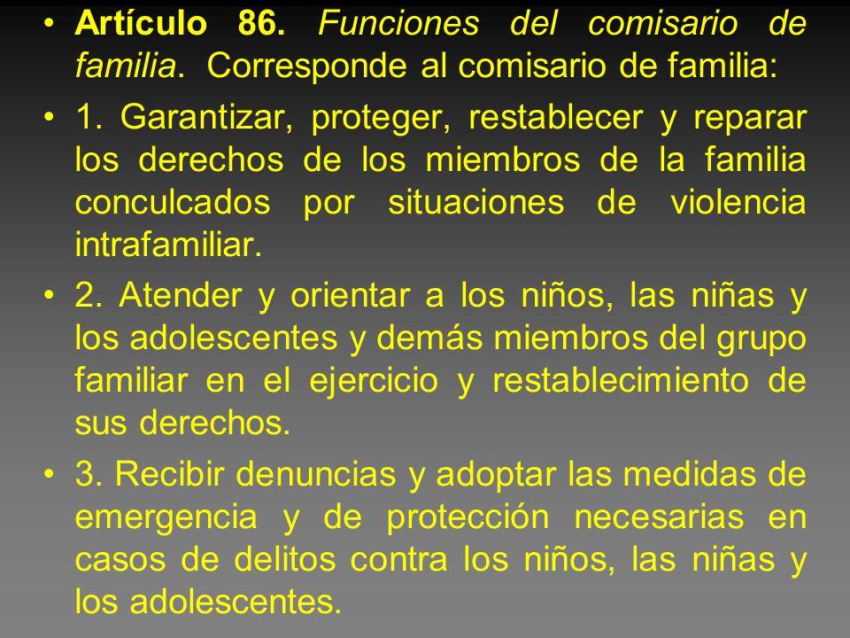 Artículo 86. Funciones del comisario de familia. Corresponde al comisario de familia: 1.