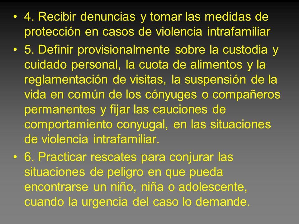 4. Recibir denuncias y tomar las medidas de protección en casos de violencia intrafamiliar 5.