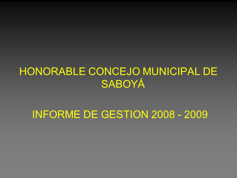 HONORABLE CONCEJO MUNICIPAL DE SABOYÁ INFORME DE GESTION 2008 - 2009