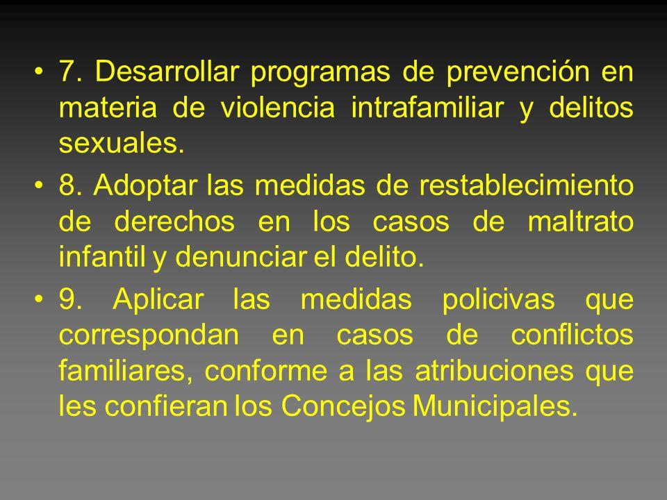 7. Desarrollar programas de prevención en materia de violencia intrafamiliar y delitos sexuales.