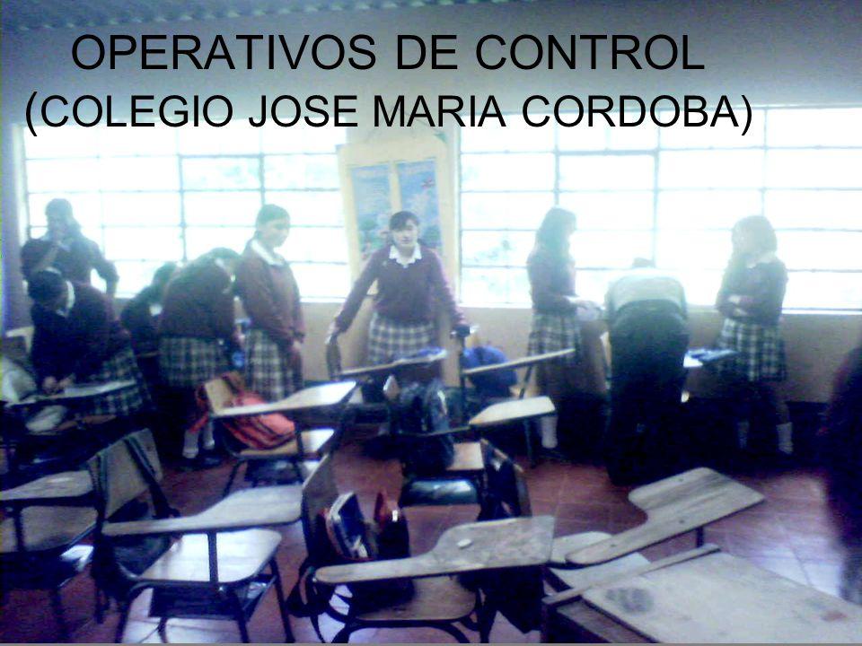 OPERATIVOS DE CONTROL ( COLEGIO JOSE MARIA CORDOBA)
