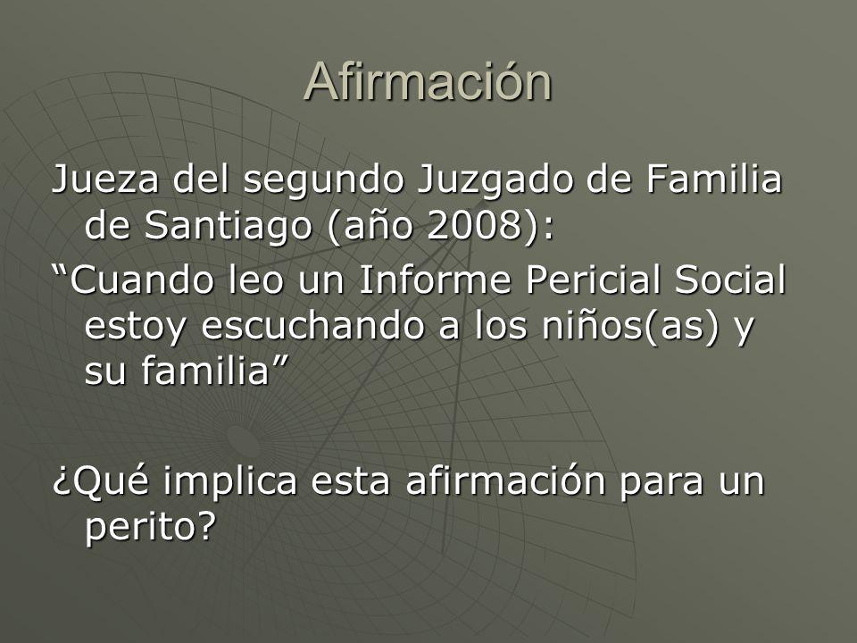 Afirmación Jueza del segundo Juzgado de Familia de Santiago (año 2008): Cuando leo un Informe Pericial Social estoy escuchando a los niños(as) y su familia ¿Qué implica esta afirmación para un perito