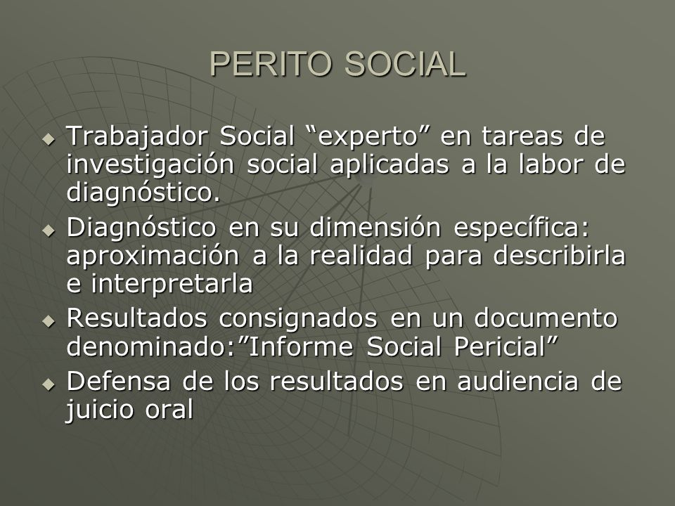 PERITO SOCIAL  Trabajador Social experto en tareas de investigación social aplicadas a la labor de diagnóstico.
