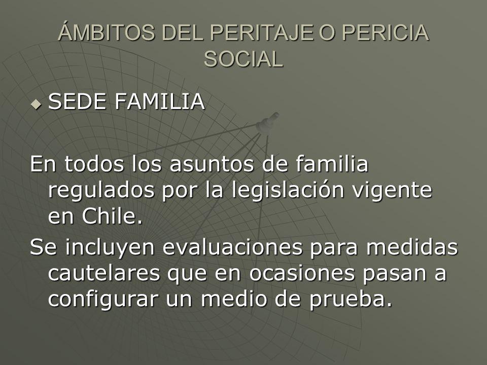 ÁMBITOS DEL PERITAJE O PERICIA SOCIAL  SEDE FAMILIA En todos los asuntos de familia regulados por la legislación vigente en Chile.