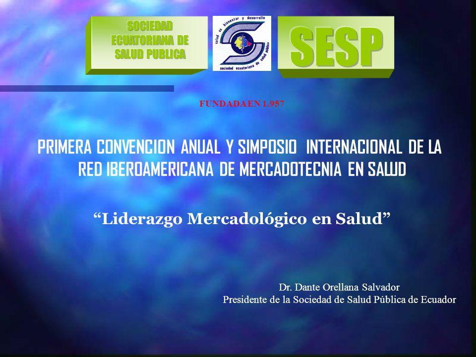 FUNDADA EN 1.957 PRIMERA CONVENCION ANUAL Y SIMPOSIO INTERNACIONAL DE LA RED IBEROAMERICANA DE MERCADOTECNIA EN SALUD Liderazgo Mercadológico en Salud Dr.