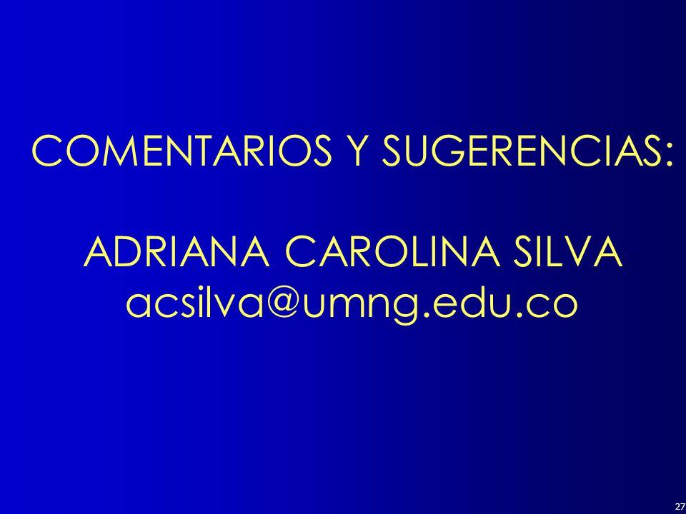 27 COMENTARIOS Y SUGERENCIAS: ADRIANA CAROLINA SILVA acsilva@umng.edu.co
