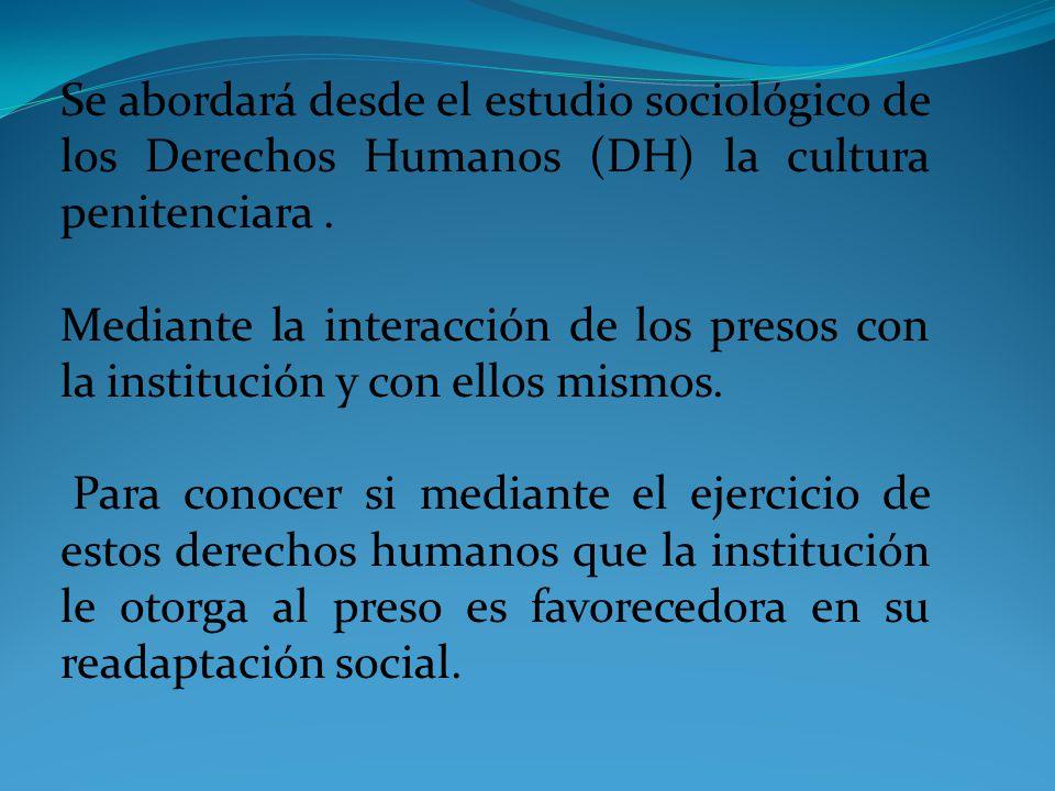 Se abordará desde el estudio sociológico de los Derechos Humanos (DH) la cultura penitenciara.